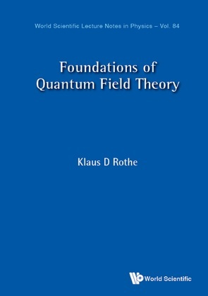 Foundations Of Quantum Field Theory