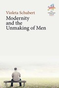 Modernity and the Unmaking of Men