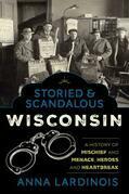Storied & Scandalous Wisconsin