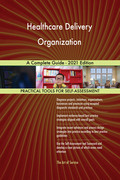 Healthcare Delivery Organization A Complete Guide - 2021 Edition