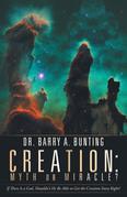 Creation: Myth or Miracle?