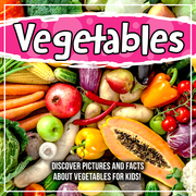 Vegetables: Discover Pictures and Facts About Vegetables For Kids!