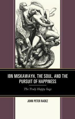 Ibn Miskawayh, the Soul, and the Pursuit of Happiness