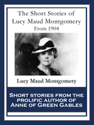 The Short Stories of Lucy Maud Montgomery