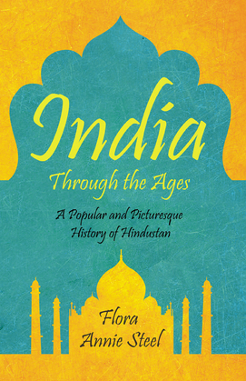 India Through the Ages - A Popular and Picturesque History of Hindustan