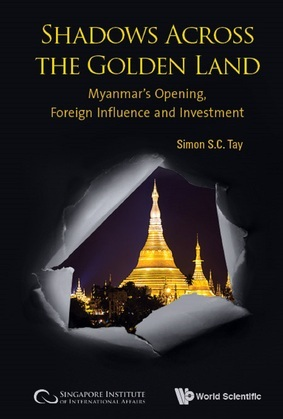 Shadows Across The Golden Land: Myanmar's Opening, Foreign Influence And Investment