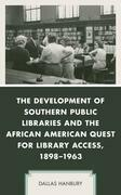 The Development of Southern Public Libraries and the African American Quest for Library Access, 1898–1963