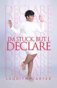 I'm Stuck, but I Declare