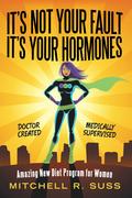 It's Not Your Fault It's Your Hormones