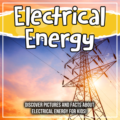 Electrical Energy: Discover Pictures and Facts About Electrical Energy For Kids!
