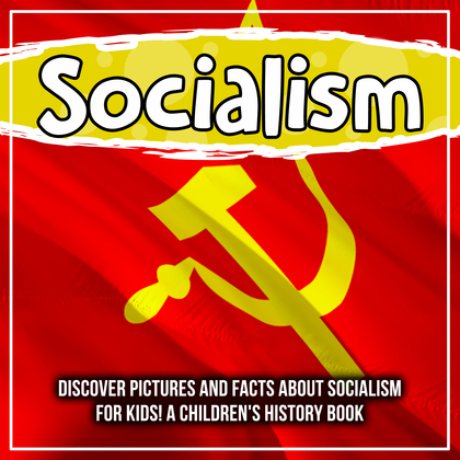 Socialism: Discover Pictures and Facts About Socialism For Kids! A Children's History Book