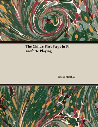 The Child's First Steps in Pianoforte Playing