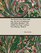 """The Pianist's First Music Making - For use in Conjunction with Tobias Matthay's """"The Child's First Steps"""" in Piano Forte Playing - Book II"""
