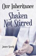 Our Inheritance – Shaken Not Stirred
