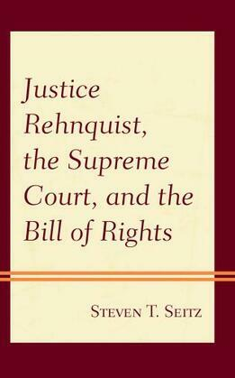 Justice Rehnquist, the Supreme Court, and the Bill of Rights