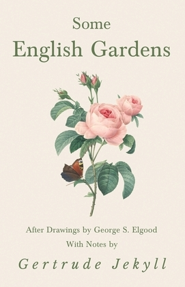 Some English Gardens - After Drawings by George S. Elgood - With Notes by Gertrude Jekyll