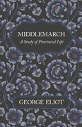 Middlemarch - A Study of Provincial Life