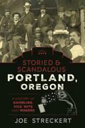 Storied & Scandalous Portland, Oregon