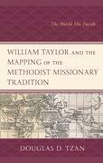 William Taylor and the Mapping of the Methodist Missionary Tradition