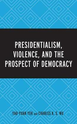 Presidentialism, Violence, and the Prospect of Democracy