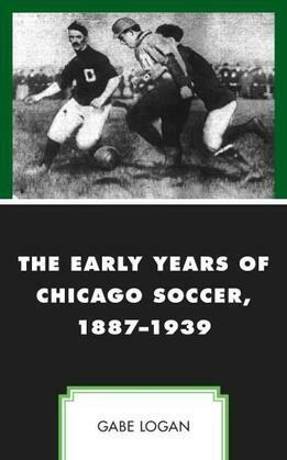 The Early Years of Chicago Soccer, 1887–1939
