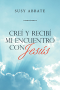 Creí Y Recibí Mi Encuentro Con Jesús