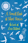 A Small Book of Short Stories - The Best of Lucy Clifford