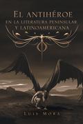 El Antihéroe En La Literatura Peninsular  Y Latinoamericana