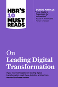 """HBR's 10 Must Reads on Leading Digital Transformation (with bonus article """"How Apple Is Organized for Innovation"""" by Joel M. Podolny and Morten T. Hansen)"""