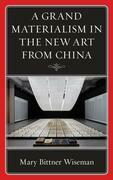 A Grand Materialism in the New Art from China