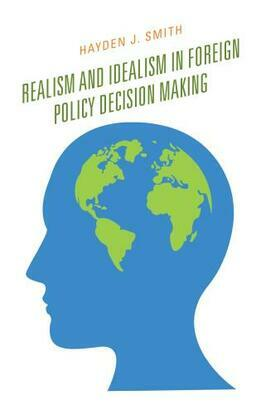 Realism and Idealism in Foreign Policy Decision Making