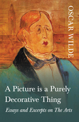 A Picture is a Purely Decorative Thing - Essays and Excerpts on The Arts