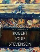 Selected Works of Robert Louis Stevenson (Illustrated)