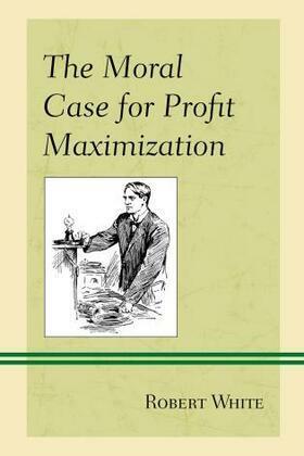 The Moral Case for Profit Maximization