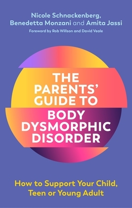 The Parents' Guide to Body Dysmorphic Disorder