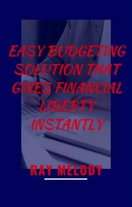 Easy Budgeting Solution That Gives Financial Liberty Instantly