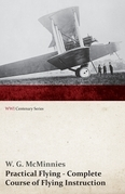Practical Flying - Complete Course of Flying Instruction (WWI Centenary Series)