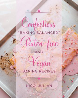 "Confectious ""Baking Balanced"" Gluten-free and Vegan Baking Recipes"