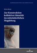 Zur Konstruktion kollektiver Identität im mittelalterlichen Magdeburg