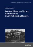 Das Verhältnis von Mensch und Maschine im Werk Heinrich Hausers