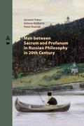 Man between Sacrum and Profanum in Russian Philosophy in 20th Century