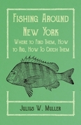Fishing Around New York - Where to Find Them, How to Rig, How To Catch Them