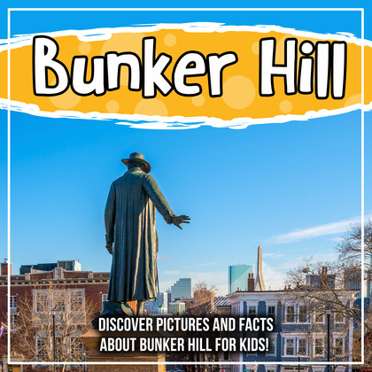 Bunker Hill: Discover Pictures and Facts About Bunker Hill For Kids!