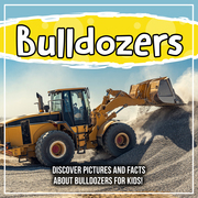 Bulldozers: Discover Pictures and Facts About Bulldozers For Kids!
