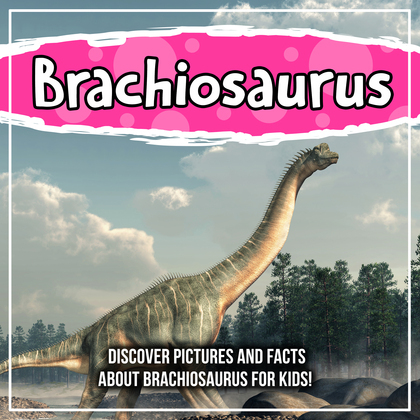 Brachiosaurus: Discover Pictures and Facts About Brachiosaurus For Kids!