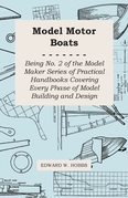 Model Motor Boats - Being No. 2 of the Model Maker Series of Practical Handbooks Covering Every Phase of Model Building and Design