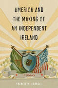 America and the Making of an Independent Ireland