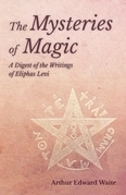 The Mysteries of Magic - A Digest of the Writings of Eliphas Levi