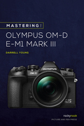 Mastering the Olympus OM-D E-M1 Mark III
