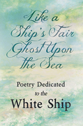 Like a Ship's Fair Ghost Upon the Sea - Poetry Dedicated to the White Ship